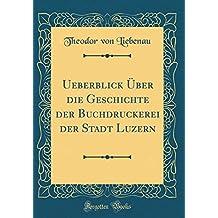 Ueberblick Über die Geschichte der Buchdruckerei der Stadt Luzern (Classic Reprint)