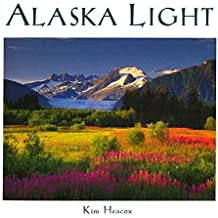 [(Alaska Light : Ideas and Images from a Northern Land)] [Photographs by Kim Heacox ] published on (August, 2008)