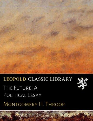 The Future: A Political Essay por Montgomery H. Throop