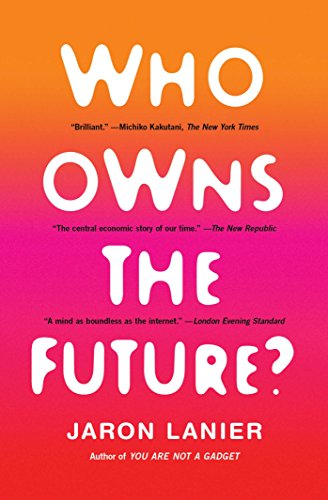 Who Owns the Future? por Jaron Lanier