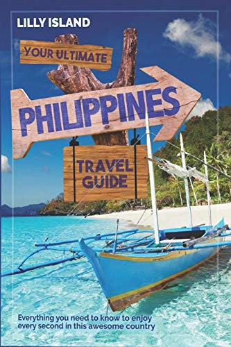YOUR ULTIMATE PHILIPPINES TRAVEL GUIDE: Everything you need to know to enjoy every second in this awesome country - Philippinen Reiseführer