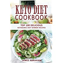 Keto Diet Cookbook: Top 100 Delicious Ketogenic Diet Dinner Recipes