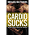 CARDIO SUCKS: The Simple Science of Losing Fat Fast...Not Muscle (The Build Muscle, Get Lean, and Stay Healthy Series Book 4) (English Edition)