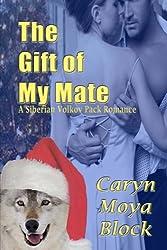 The Gift of My Mate (Siberian Volkov Pack Romance) (Volume 9) by Caryn Moya Block (2014-11-16)