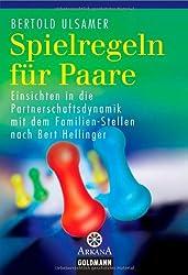 Spielregeln für Paare -: Einsichten in die Partnerschaftsdynamik mit dem Familien-Stellen nach Bert Hellinger