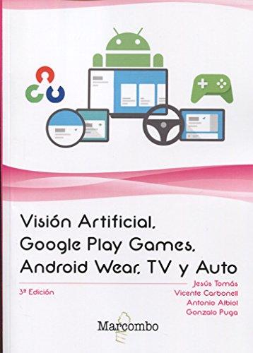 Visión Artificial, Google Play Games, Android Wear, TV y Auto por Vicente Carbonell, Antonio Albiol, Gonzalo Puga Jesús Tomás Gironés