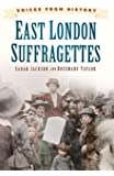 East London Suffragettes: Voices from History