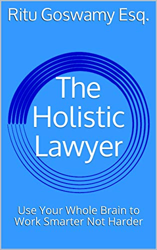 The Holistic Lawyer: Use Your Whole Brain to Work Smarter Not Harder (English Edition)