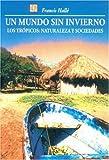 Un Mundo Sin Invierno: Los Trpicos: Naturaleza y Sociedades (Seccion de Obras de Ciencia y Tecnologia)