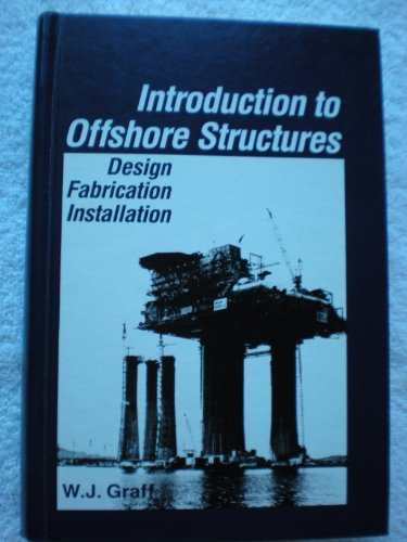 Introduction to Offshore Structures: Design, Fabrication, Installation