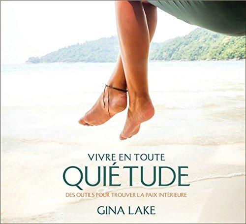 Vivre en toute quiétude - Des outils pour trouver la paix intérieure - Livre audio 2CD par Gina Lake