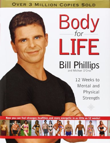 Body For Life: 12 Weeks to Mental and Physical Strength por Bill Phillips