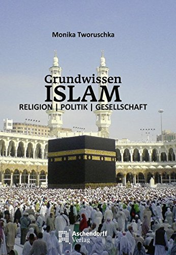 Grundwissen Islam: Religion, Politik, Gesellschaft