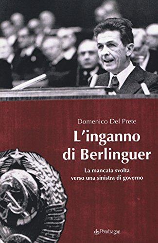L'inganno di Berlinguer. La mancata svolta verso una sinistra di governo (Contemporanea) por Domenico Del Prete