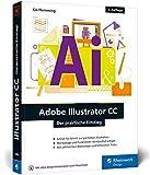 Adobe Illustrator CC: Der praktische Einstieg: 4. Auflage, aktuell zu Illustrator CC 2019 - Werkzeuge, Funktionen, Workshops und Praxisbeispiele