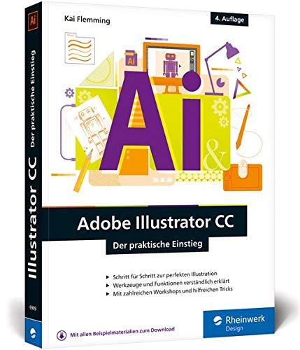 Adobe Illustrator CC: Der praktische Einstieg: 4. Auflage, aktuell zu Illustrator CC 2019 - Werkzeuge, Funktionen, Workshops und Praxisbeispiele Buch-Cover