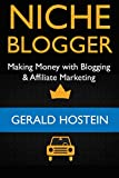 Niche Blogger: Making Money with Blogging & Affiliate Marketing