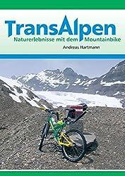 Transalpen. Naturerlebnisse mit dem Mountainbike