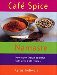 Cafe Spice Namaste: Over 100 innovative Indian recipes