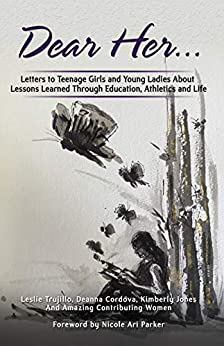 Dear Her: Letters to Teenage Girls and Young Ladies About Lessons Learned Through Education, Athletics, and Life (English Edition) de [Trujillo, Leslie, Cordova, Deanna, Jones, Kimberly]