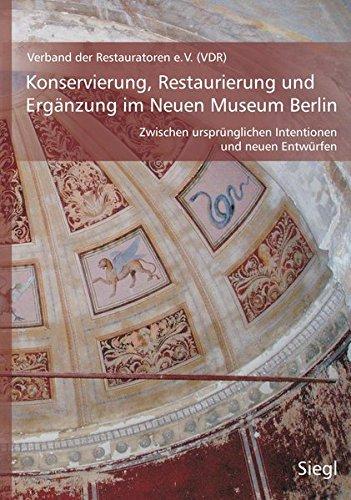 Konservierung, Restaurierung und Ergänzung im Neuen Museum Berlin: Zwischen ursprünglichen Intentionen und neuen Entwürfen