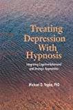 Treating Depression With Hypnosis: Integrating Cognitive-Behavioral and Strategic Approaches: Integrating Cognitive-Behavioral and Stategic Approaches