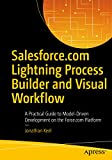 #9: Salesforce.com Lightning Process Builder and Visual Workflow: A Practical Guide to Model-Driven Development on the Force.com Platform