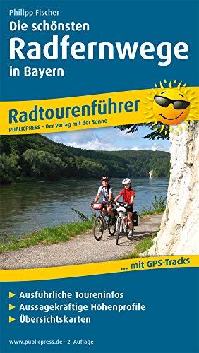Die schönsten Radfernwege in Bayern: Radtourenführer mit Insidertipps vom Autor, ausführlichen Toureninfos, Aussagekräftigen Höhenprofilen und Übersichtskarten (Radtourenführer / TF)