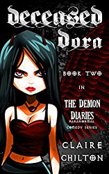 Deceased Dora: A Paranormal Comedy Series (The Demon Diaries Book 2)