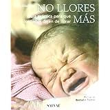 No llores más: Guía práctica para que los bebés dejen de llorar (Castellano - Salvat - Maternidad / Psicología)