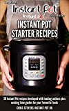 Instant Pot Starter Recipes: 30 Instant Pot recipes developed with leading authors plus cooking time guides for your favourite foods (The Official Instant Pot 'How To' Guides Book 1)