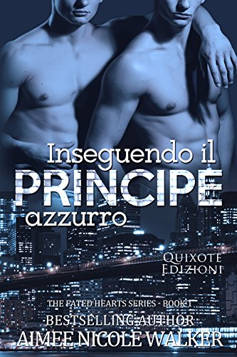Inseguendo il Principe Azzurro (The fated hearts series Vol. 1) di [Walker, Aimee Nicole]