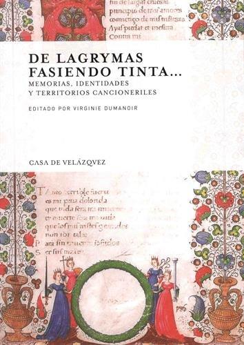 Descargar Libro De lagrymas fasiendo tinta... Memorias, identidades y territorios cancioneriles (Collection de la Casa de Velázquez) de VirginieDumanoir ( ed.)
