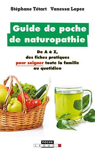 Guide de poche de naturopathie: De A  Z, des fiches pratiques pour soigner toute la famille au quotidien