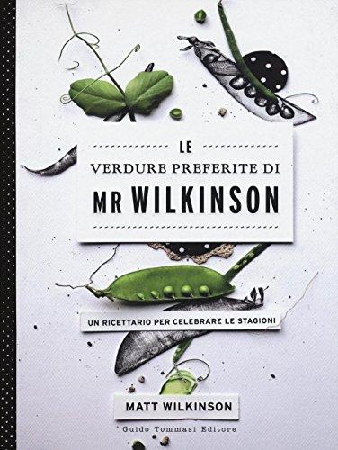 le-verdure-preferite-di-mr-wilkinson-un-ricettario-per-celebrare-le-stagioni