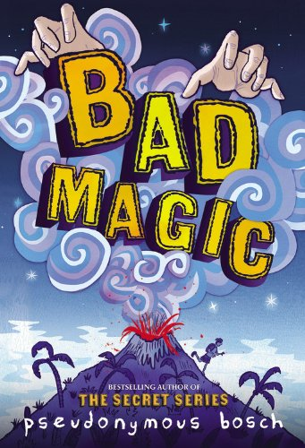 Bad Magic (Bad Books) por Pseudonymous Bosch