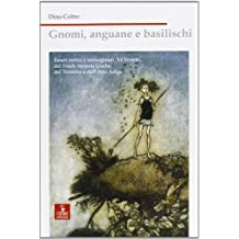 Gnomi, anguane e basilischi. Esseri mitici e immaginari del Veneto, Friuli Venezia Giulia, Trentino e Alto Adige