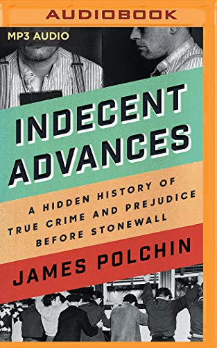 Indecent Advances: A Hidden History of True Crime and Prejudice Before Stonewall - General Stonewall