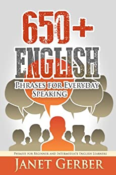 650+ English Phrases for Everyday Speaking: Phrases for Beginner and Intermediate English Learners (English Edition) par [Gerber, Janet]