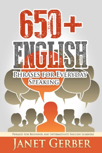 650+ English Phrases For Everyday Speaking: Phrases For Beginner And Intermediate English Learners por Janet Gerber epub