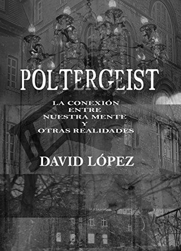 POLTERGEIST: LA CONEXIÓN ENTRE NUESTRA MENTE Y OTRAS REALIDADES por David López
