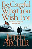 Be Careful What You Wish For (The Clifton Chronicles): Written by Jeffrey Archer, 2014 Edition, Publisher: Pan [Paperback]