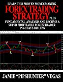 Learn This Proven Money-Making Forex Trading Strategy + Fundamental Analysis And Become a Super Profitable Forex Trader in 61 days or less.: The Powerful ... Forex Trading Strategy (English Edition)