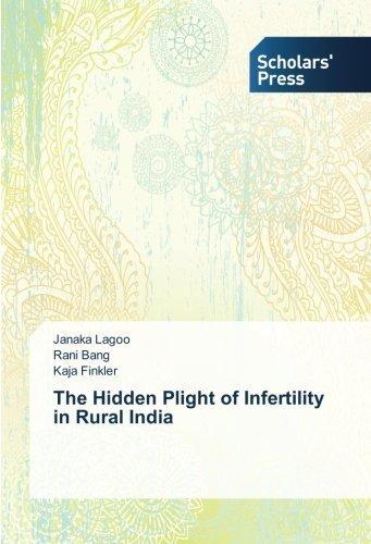 The Hidden Plight of Infertility in Rural India by Lagoo, Janaka, Bang, Rani, Finkler, Kaja (2013) Paperback