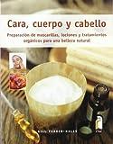 CARA, CUERPO Y CABELLO. Preparación de mascarillas, lociones y tratamientos orgánicos (Color) (Libro Práctico)