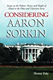 Considering Aaron Sorkin: Essays on the Politics, Poetics and Sleight of Hand in the Films and Television Series (English Edition)