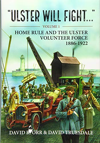 Ulster Will Fight: Home Rule and the Ulster Volunteer Force 1886-1922