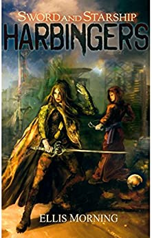 Harbingers (Sword and Starship Book 2) by [Morning, Ellis]