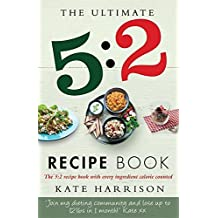 The Ultimate 5:2 Diet Recipe Book: Easy, Calorie-Counted Fast Day Meals You'll Love by Harrison, Kate (2013) Paperback