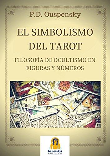 El Simbolismo del Tarot: Filosofia de ocultismo en Figuras Y Numeros por P.D. OUSPENSKY